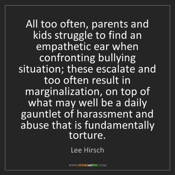 Lee Hirsch: All too often, parents and kids struggle to find an empathetic...