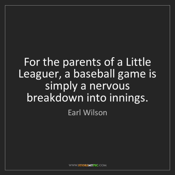 Earl Wilson: For the parents of a Little Leaguer, a baseball game...