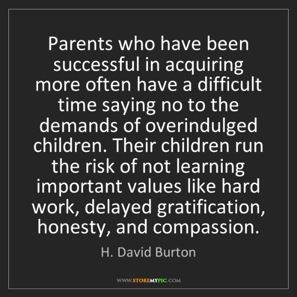 H. David Burton: Parents who have been successful in acquiring more often...