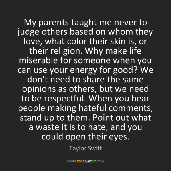 Taylor Swift: My parents taught me never to judge others based on whom...