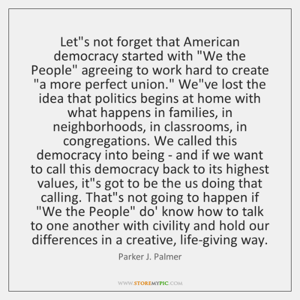 "Let's not forget that American democracy started with ""We the People"" agreeing ..."