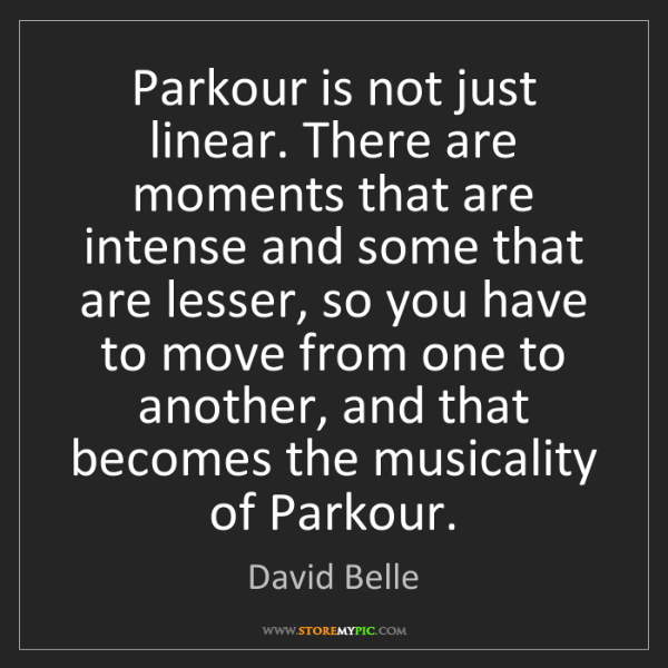 David Belle: Parkour is not just linear. There are moments that are...