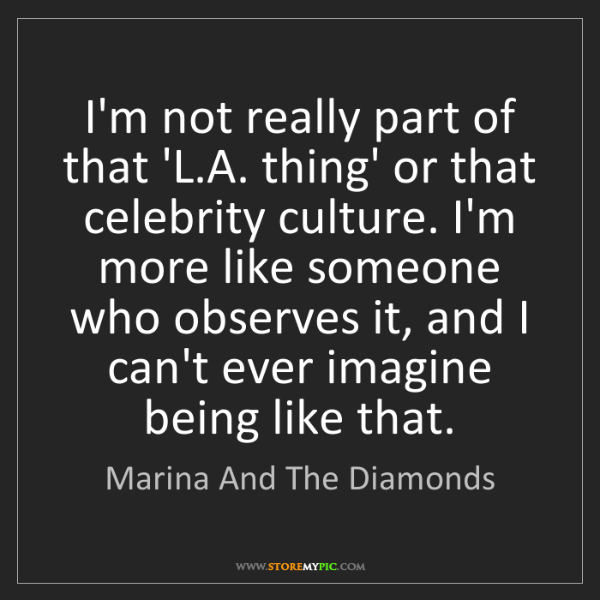 Marina And The Diamonds: I'm not really part of that 'L.A. thing' or that celebrity...