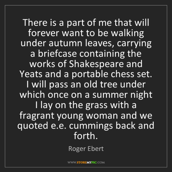 Roger Ebert: There is a part of me that will forever want to be walking...