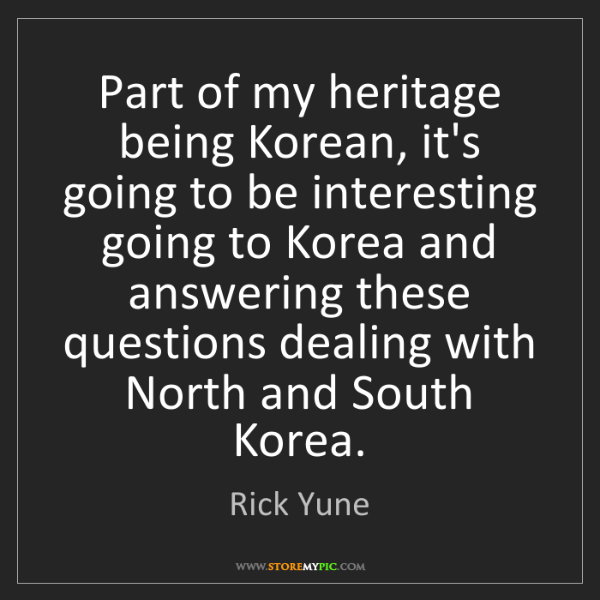 Rick Yune: Part of my heritage being Korean, it's going to be interesting...