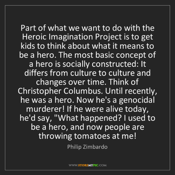 Philip Zimbardo: Part of what we want to do with the Heroic Imagination...