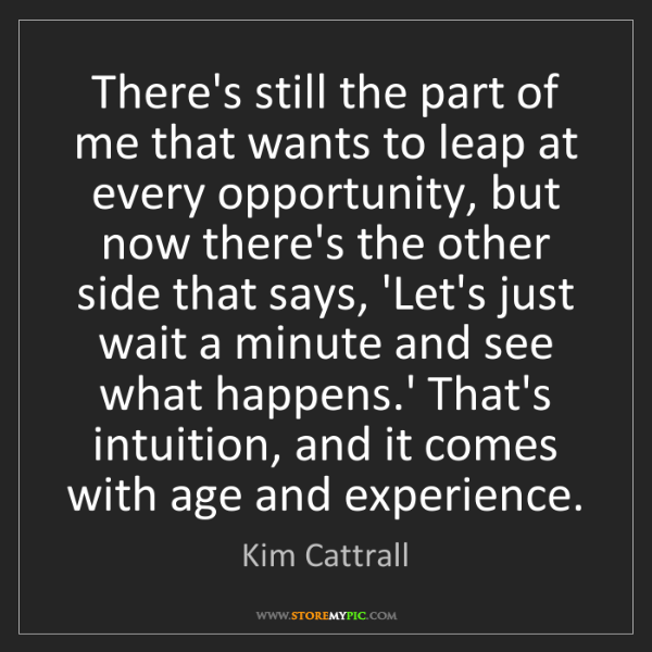 Kim Cattrall: There's still the part of me that wants to leap at every...