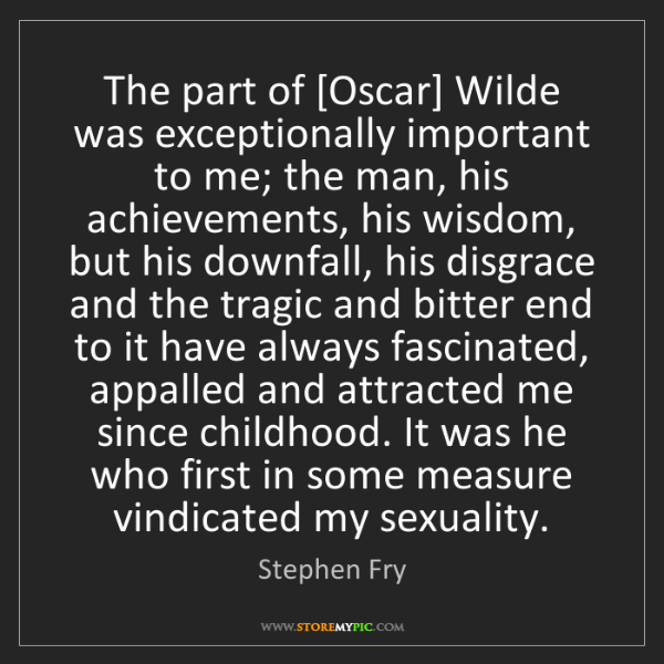 Stephen Fry: The part of [Oscar] Wilde was exceptionally important...