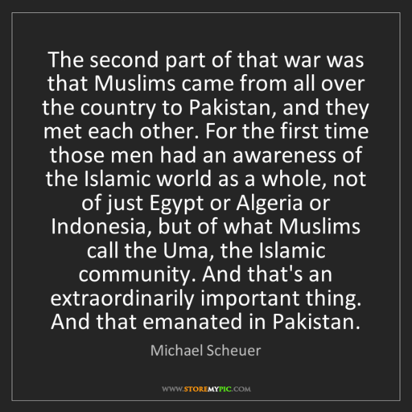 Michael Scheuer: The second part of that war was that Muslims came from...