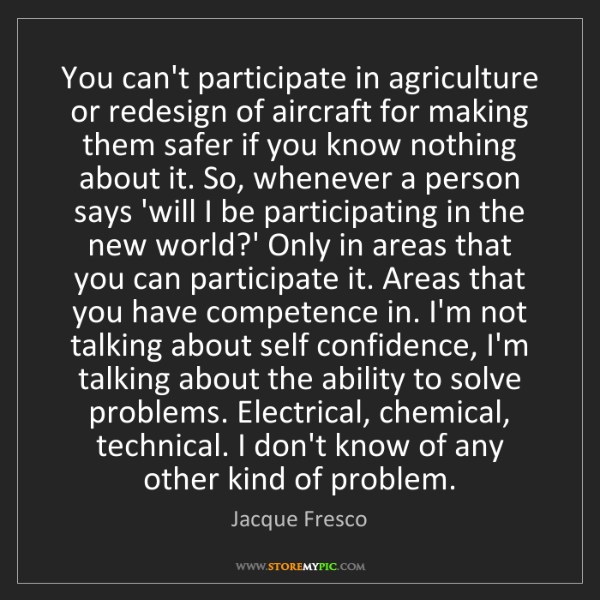 Jacque Fresco: You can't participate in agriculture or redesign of aircraft...