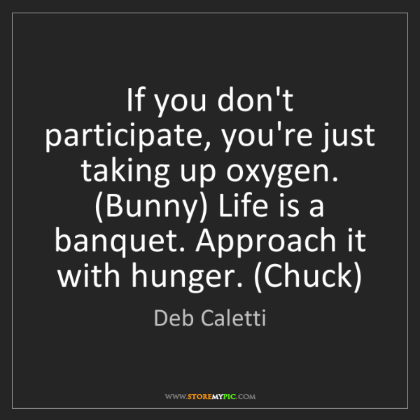 Deb Caletti: If you don't participate, you're just taking up oxygen....