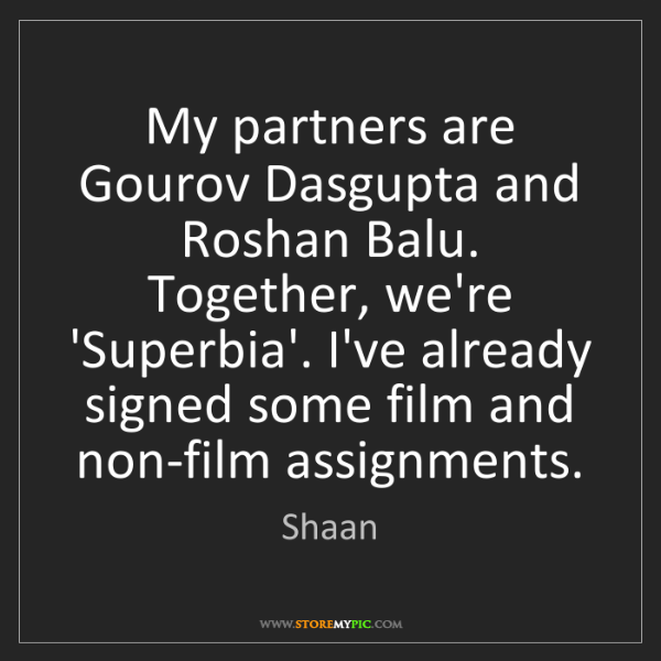 Shaan: My partners are Gourov Dasgupta and Roshan Balu. Together,...