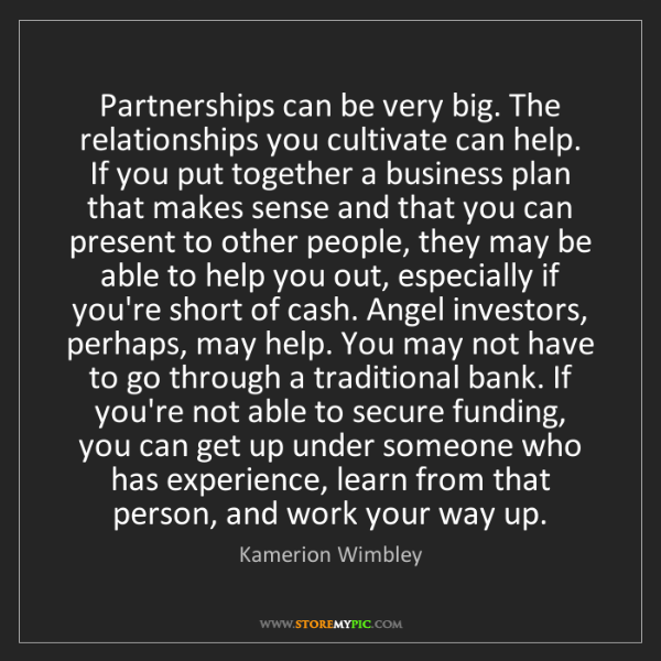 Kamerion Wimbley: Partnerships can be very big. The relationships you cultivate...