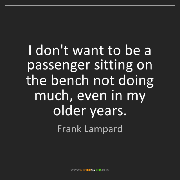 Frank Lampard: I don't want to be a passenger sitting on the bench not...