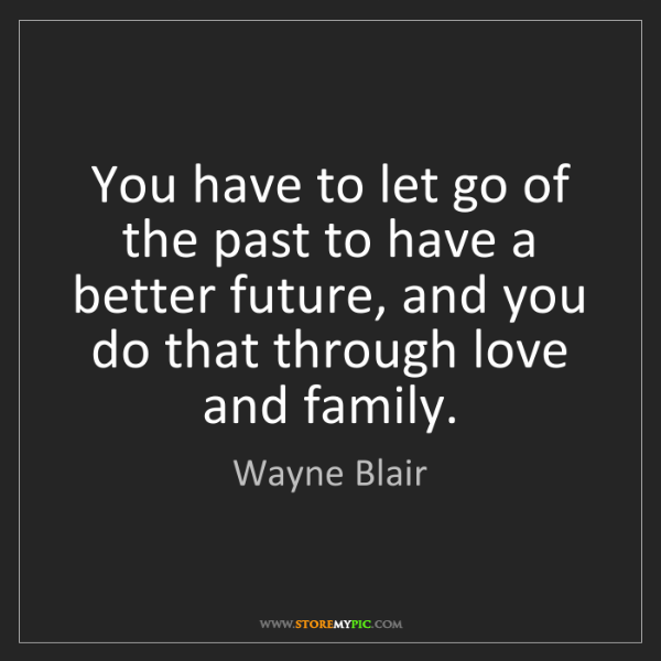 Wayne Blair: You have to let go of the past to have a better future,...