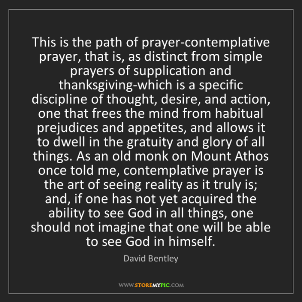 David Bentley: This is the path of prayer-contemplative prayer, that...