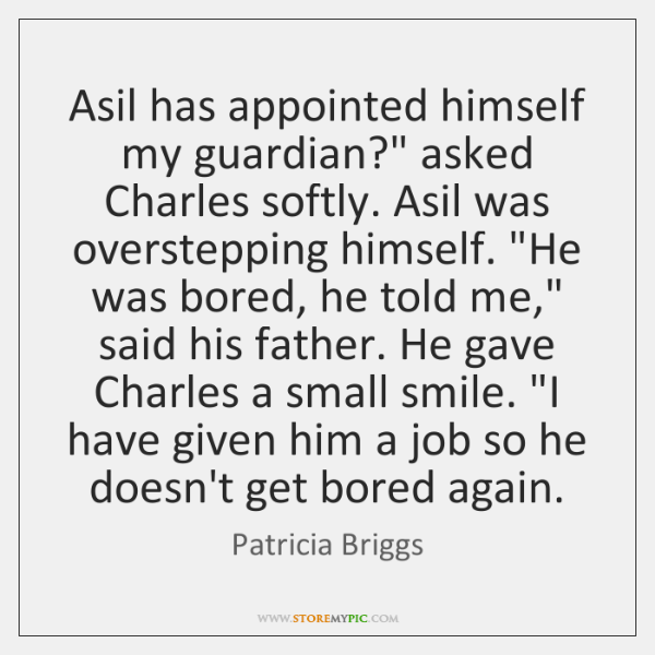 """Asil has appointed himself my guardian?"""" asked Charles softly. Asil was overstepping ..."""