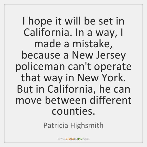 I hope it will be set in California. In a way, I ...