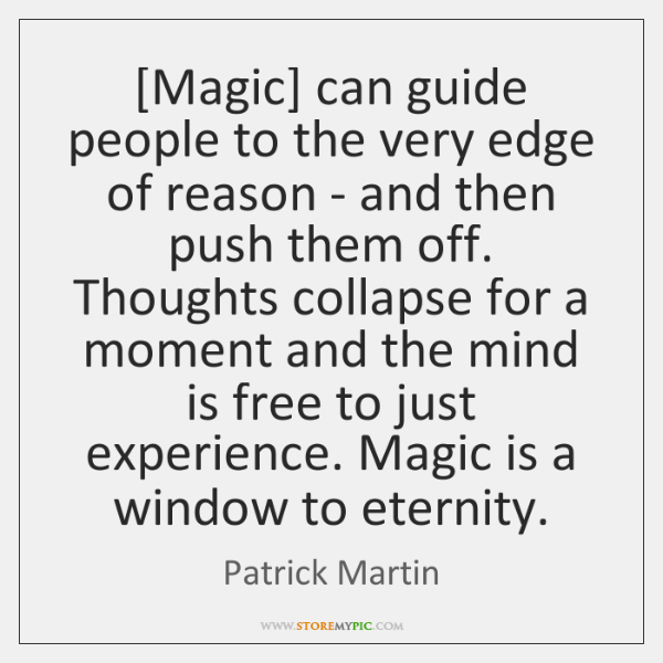 [Magic] can guide people to the very edge of reason - and ...