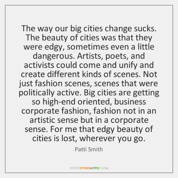 The way our big cities change sucks. The beauty of cities was ...