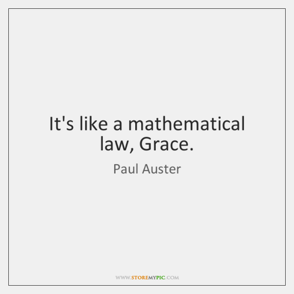 It's like a mathematical law, Grace.