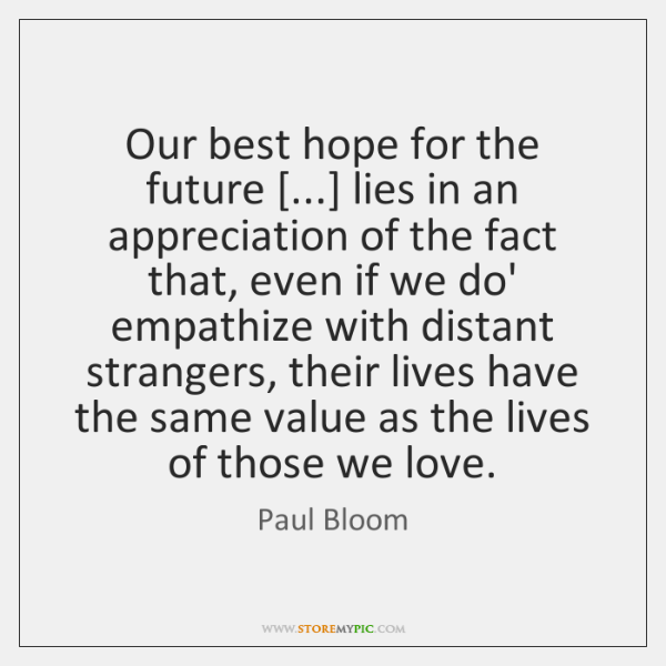 Our best hope for the future [...] lies in an appreciation of the ...