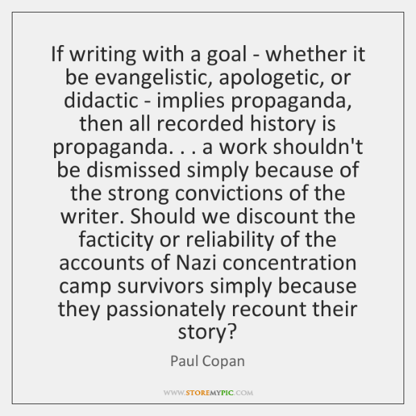 If writing with a goal - whether it be evangelistic, apologetic, or ...