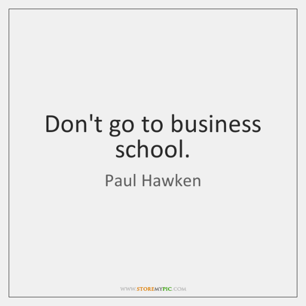 Don't go to business school.