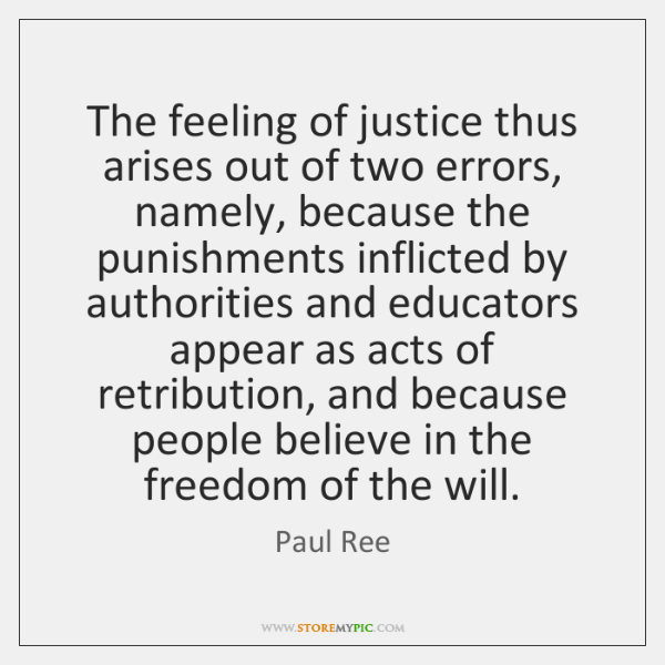 The feeling of justice thus arises out of two errors, namely, because ...