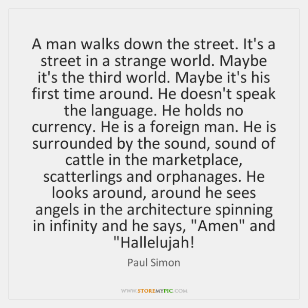 A man walks down the street. It's a street in a strange ...