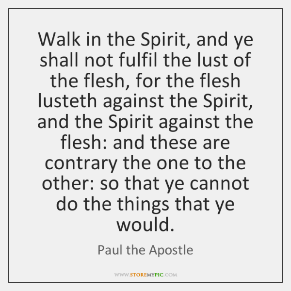 Walk in the Spirit, and ye shall not fulfil the lust of ...