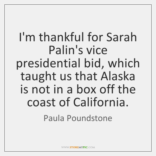 I'm thankful for Sarah Palin's vice presidential bid, which taught us that ...