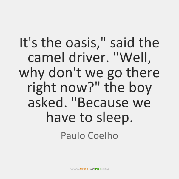 """It's the oasis,"""" said the camel driver. """"Well, why don't we go ..."""