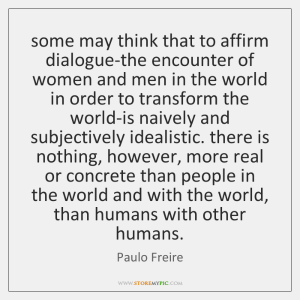some may think that to affirm dialogue-the encounter of women and men ...
