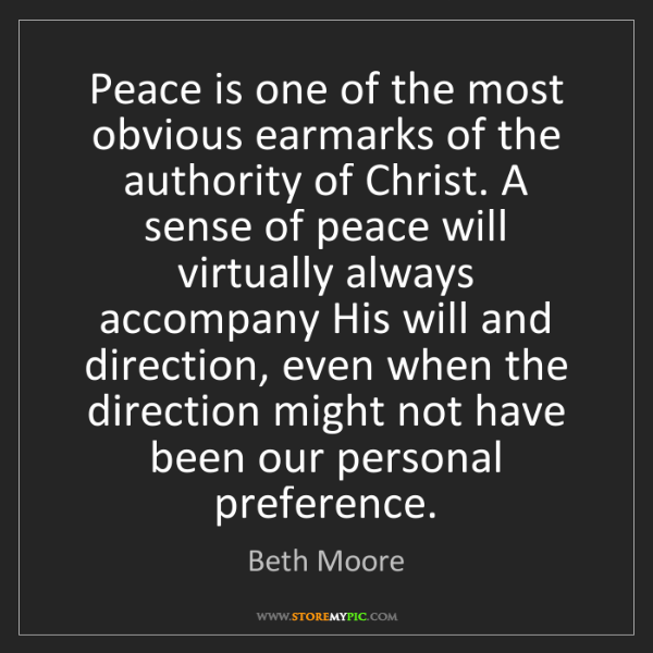 Beth Moore: Peace is one of the most obvious earmarks of the authority...