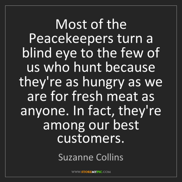 Suzanne Collins: Most of the Peacekeepers turn a blind eye to the few...
