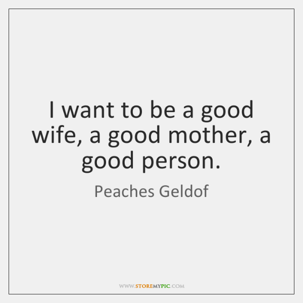 I Want To Be A Good Wife A Good Mother A Good Storemypic
