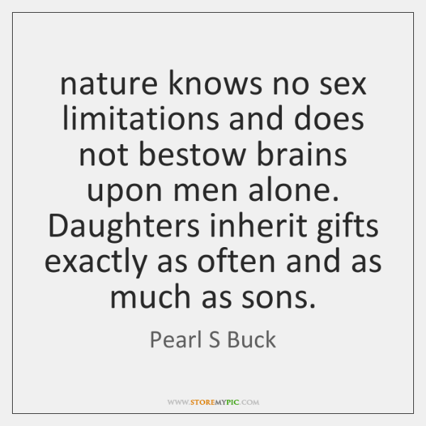 nature knows no sex limitations and does not bestow brains upon men ...