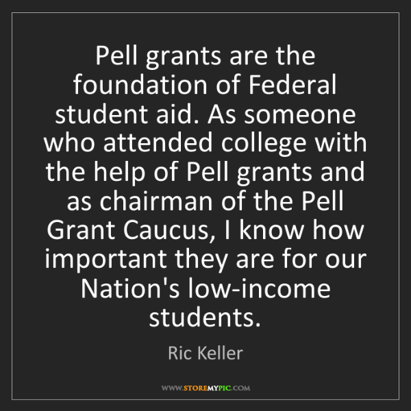 Ric Keller: Pell grants are the foundation of Federal student aid....