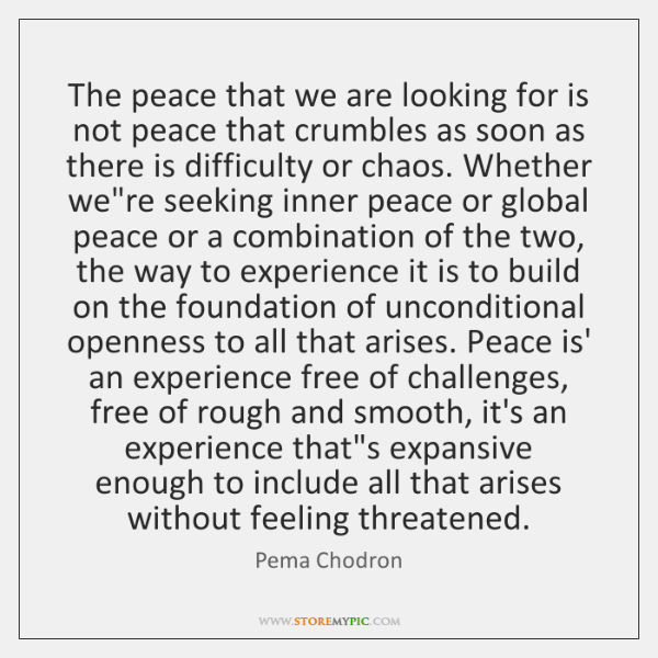 The peace that we are looking for is not peace that crumbles ...