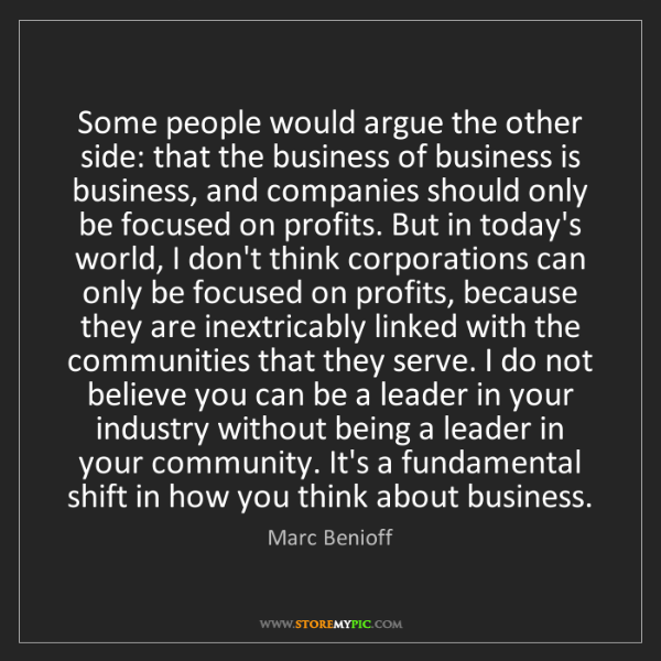 Marc Benioff: Some people would argue the other side: that the business...
