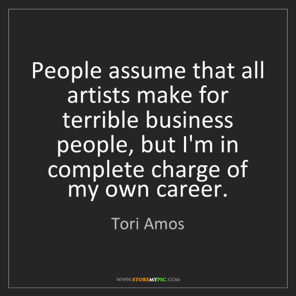 Tori Amos: People assume that all artists make for terrible business...