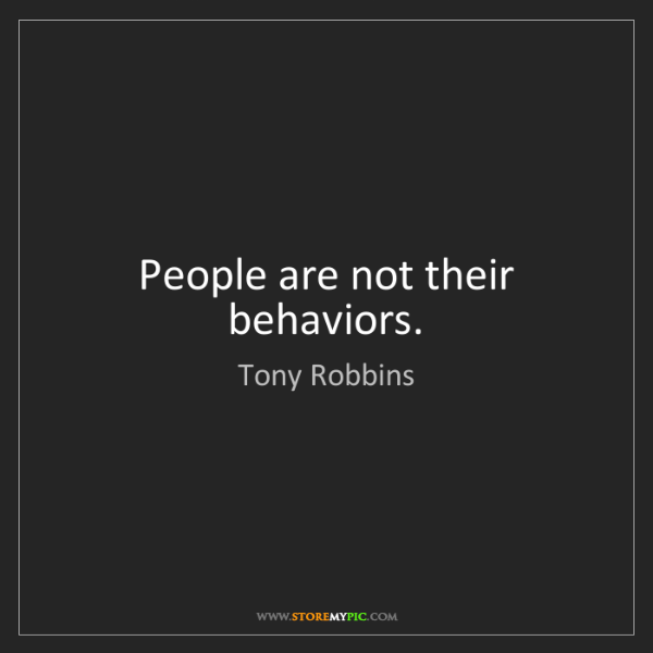 Tony Robbins: People are not their behaviors.