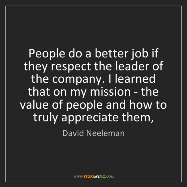 David Neeleman: People do a better job if they respect the leader of...