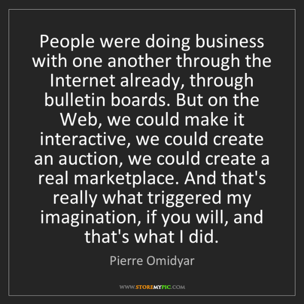 Pierre Omidyar: People were doing business with one another through the...
