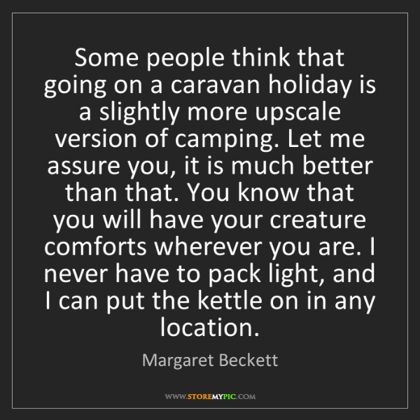 Margaret Beckett: Some people think that going on a caravan holiday is...