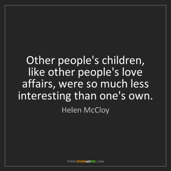 Helen McCloy: Other people's children, like other people's love affairs,...