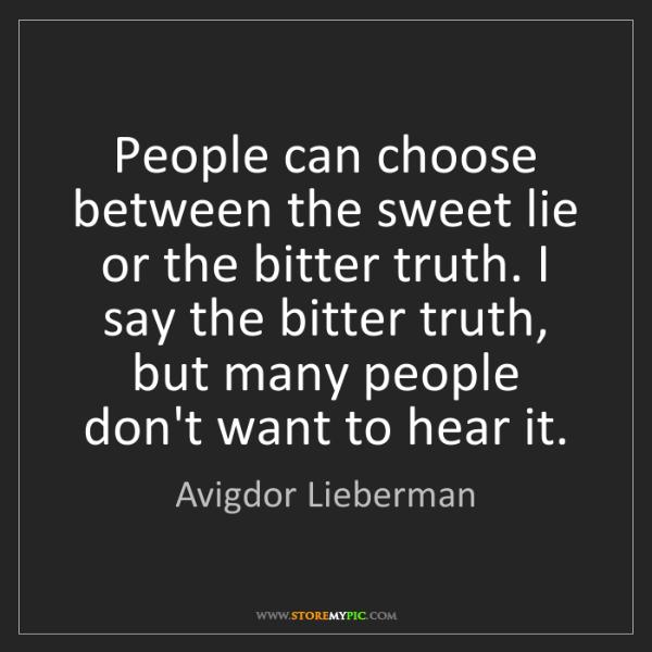 Avigdor Lieberman: People can choose between the sweet lie or the bitter...