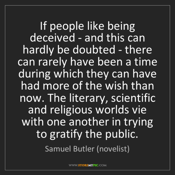 Samuel Butler (novelist): If people like being deceived - and this can hardly be...