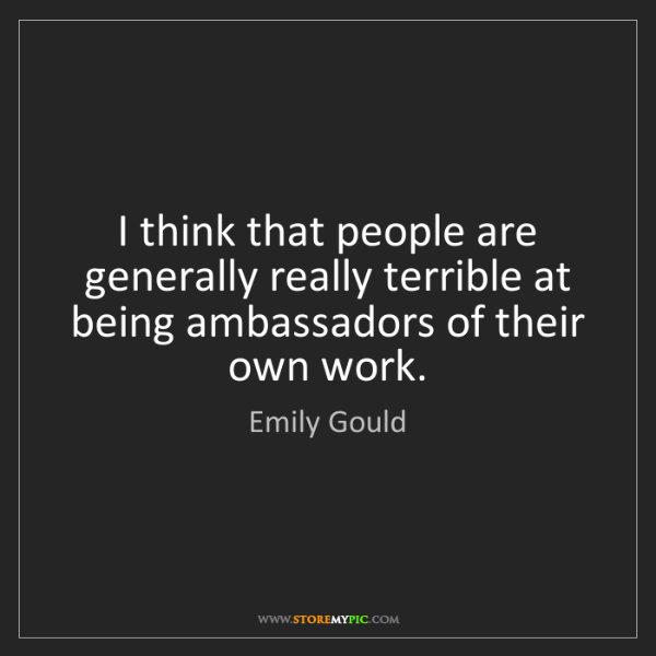 Emily Gould: I think that people are generally really terrible at...